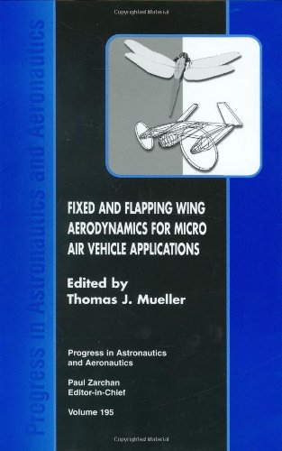 Fixed and Flapping Wing Aerodynamics for Micro Air Vehicle Applications: 195 (Progress in Astronautics & Aeronautics)