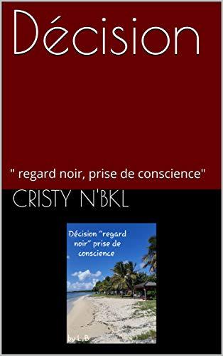"""Couverture du livre Décision: """" regard noir, prise de conscience"""""""
