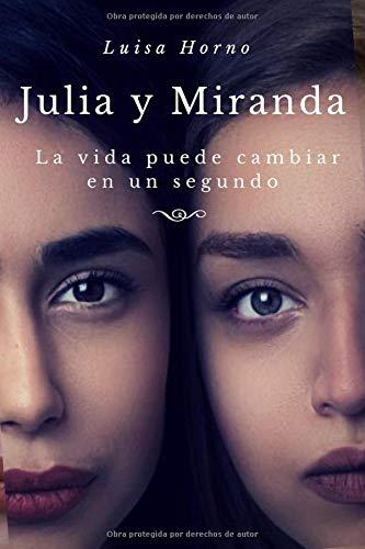 Julia y Miranda: La vida puede cambiar en un segundo por Luisa Horno
