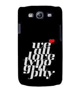 FUSON We All Love Typography 3D Hard Polycarbonate Designer Back Case Cover for Samsung Galaxy S3 I9300 :: Samsung I9305 Galaxy S Iii :: Samsung Galaxy S Iii Lte