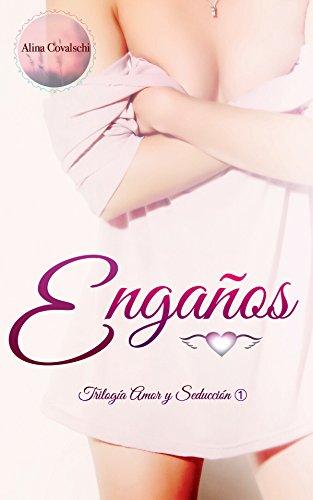 Engaños (Trilogia Amor y Seduccion LIbro 1) de [Covalschi, Alina]