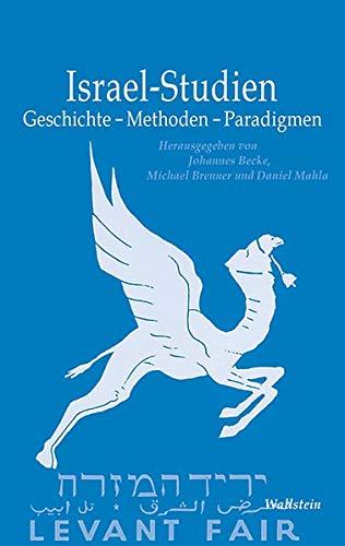 Israel-Studien: Geschichte - Methoden - Paradigmen (Israel-Studien. Kultur – Geschichte – Politik)
