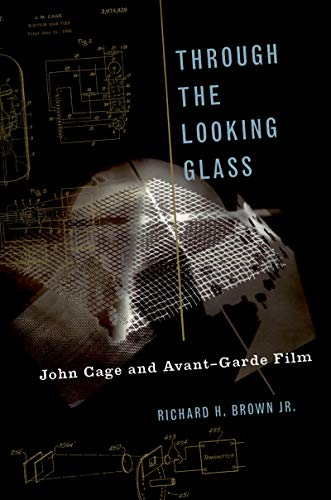 Through The Looking Glass: John Cage and Avant-Garde Film (Oxford Music/Media Series) (English Edition) John Brown Oxford