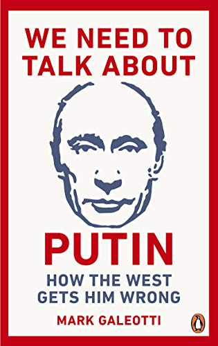 We Need to Talk About Putin: Why the West gets him wrong, and how to get him right (English Edition)