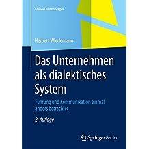 Das Unternehmen als dialektisches System: Führung und Kommunikation einmal anders betrachtet (Edition Rosenberger)