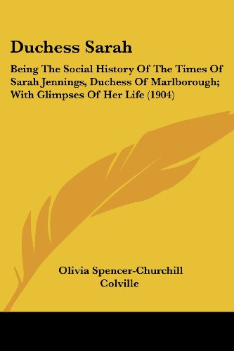 Duchess Sarah: Being the Social History of the Times of Sarah Jennings, Duchess of Marlborough; With Glimpses of Her Life (1904)