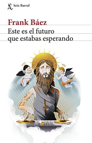 Este es el futuro que estabas esperando por Frank Báez