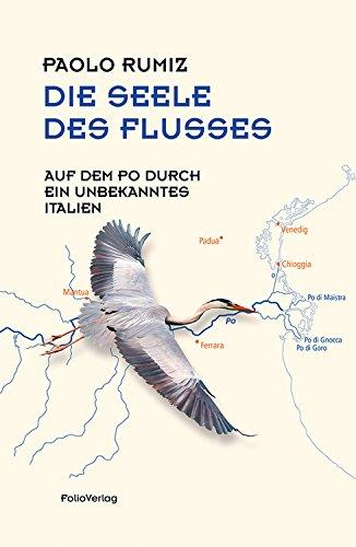 Die Seele des Flusses: Auf dem Po durch ein unbekanntes Italien (Transfer Bibliothek 138)