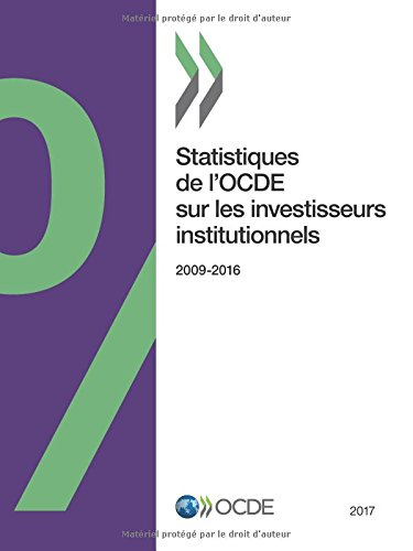 Statistiques de l'OCDE sur les investisseurs institutionnels 2017: Edition 2017 par OECD Organisation for Economic Co-operation and Development