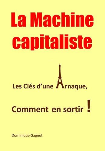 La Machine capitaliste: Les Clés d'une Arnaque, Comment en sortir !