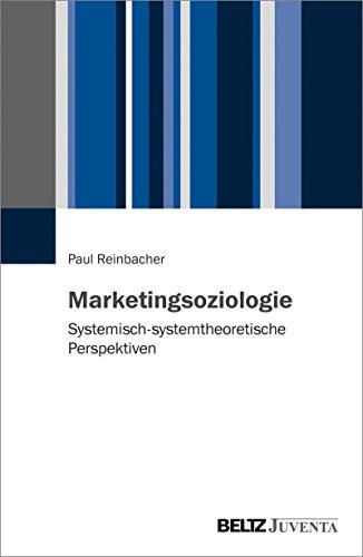 Marketingsoziologie: Systemisch-systemtheoretische Perspektiven