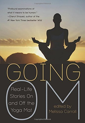 Going Om: Real-Life Stories on and off the Yoga Mat by Cheryl Strayed (Foreword), Melissa Carroll (Editor) ?? Visit Amazon's Melissa Carroll Page search results for this author Melissa Carroll (Editor) (25-Sep-2014) Paperback