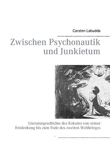 Zwischen Psychonautik und Junkietum: Literaturgeschichte des Kokains von seiner Entdeckung bis zum Ende des zweiten Weltkrieges