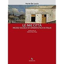 Le mie città: Mezzo secolo di urbanistica in Italia