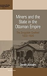 Miners and the State in the Ottoman Empire: The Zonguldak Coalfield, 1822-1920 (International Studies in Social History) by Donald Quataert (2006-02-01)