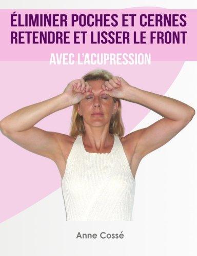 Eliminer Poches et Cernes, Retendre et Lisser le Front avec l'Acupression par Anne Cossé