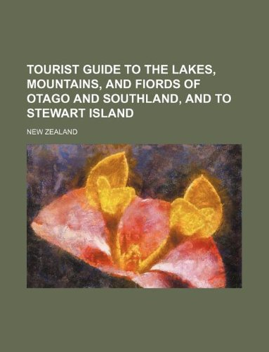 Tourist guide to the lakes, mountains, and fiords of Otago and Southland, and to Stewart Island
