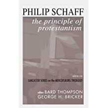 The Principle of Protestantism: Lancaster Series on the Mercersburg Theology by Philip Schaff (2004-05-03)