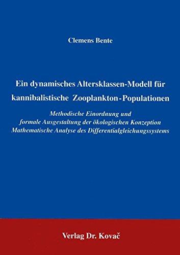 Ein dynamisches Altersklassen-Modell für kannibalistische Zooplankton-Populationen. Methodische Einordnung und formale Ausgestaltung der ökologischen ... Analyse des Differentialgleichungssystems