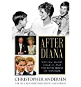 After Diana: William, Harry, Charles, and the Royal House of Windsor Andersen, Christopher ( Author ) Jun-05-2007 Hardcover