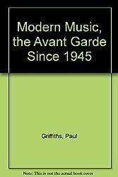 Modern Music, the Avant Garde Since 1945