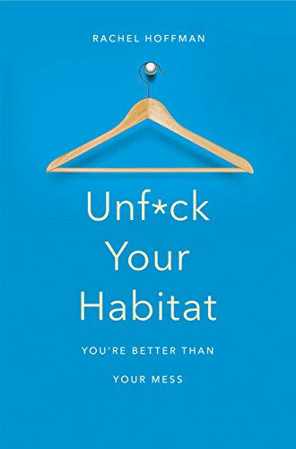 Unf*ck Your Habitat: You're Better Than Your Mess (English Edition)