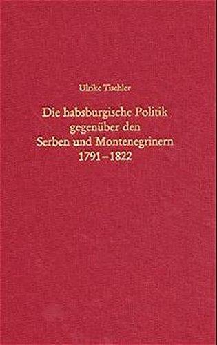Die habsburgische Politik gegenüber den Serben und Montenegrinern 1791-1822: Förderung oder Vereinnahmung? (Südosteuropäische Arbeiten, Band 108)