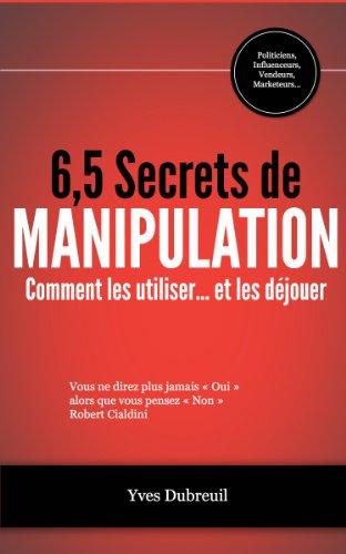 6,5 secrets de manipulation - Comment les utiliser... et les déjouer par Yves Dubreuil