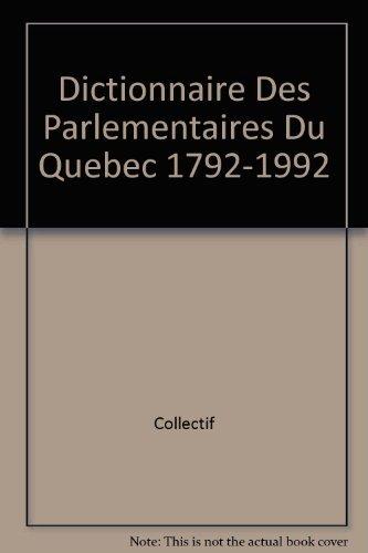 Dictionnaire Des Parlementaires Du Quebec 1792-1992