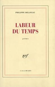 Labeur du temps par Philippe Delaveau