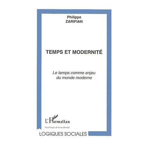 Temps et modernité : Le temps comme enjeu du monde moderne de Philippe Zarifian (1 novembre 2003) Broché
