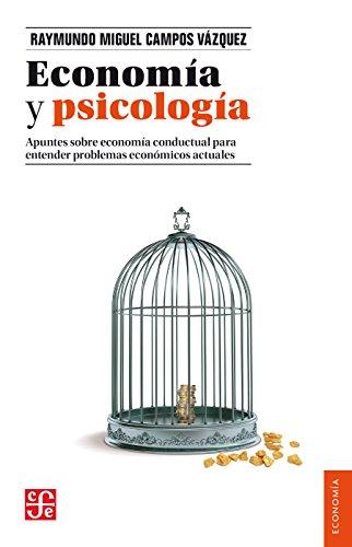 Economía y psicología. Apuntes sobre economía conductual para entender problemas económicos actuales por Raymundo Miguel Campos Vázquez
