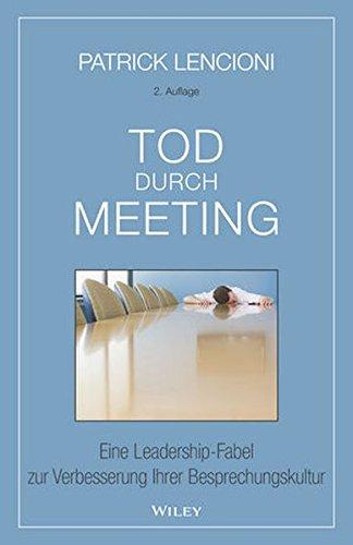 Tod durch Meeting: Eine Leadership-Fabel zur Verbesserung Ihrer Besprechungskultur