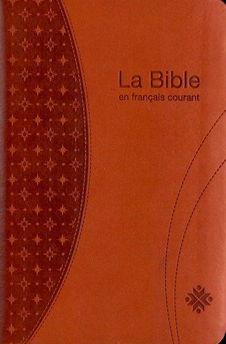La Bible en français courant : Ancien testament intégrant les livres deutérocanoniques et nouveau testament (La Francais Courant Bible En)