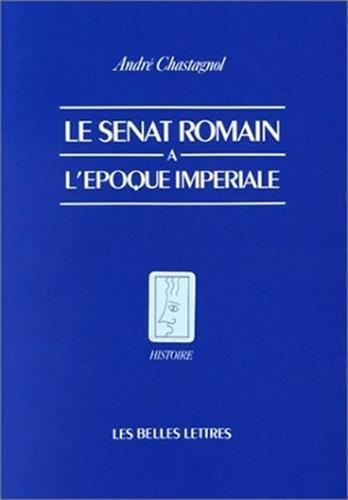 Le sénat romain à l'époque impériale par André Chastagnol