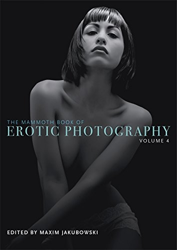 The Mammoth Book of Erotic Photography, Vol. 4 (Mammoth Books)