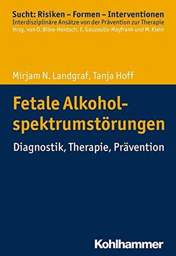 Fetale Alkoholspektrumstörungen: Diagnostik, Therapie, Prävention (Sucht: Risiken - Formen - Interventionen)
