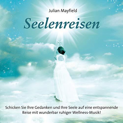 Seelenreisen: Schicken Sie Ihre Gedanken und Ihre Seele auf eine entspannende Reise mit wunderbarer Wellness-Musik