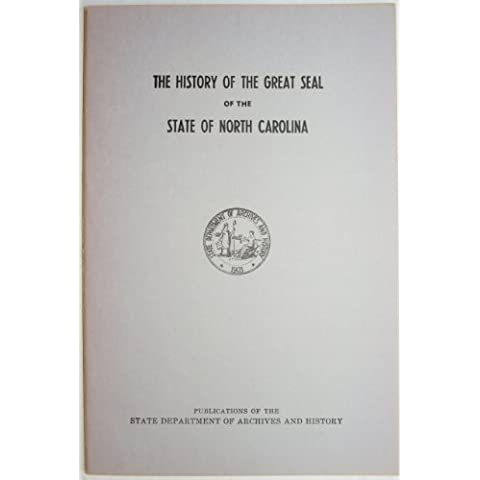 The history of the great seal of the state of North Carolina (Publications of the State Department of Archives and History)