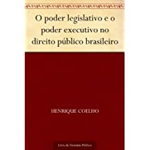 O poder legislativo e o poder executivo no direito público brasileiro (Portuguese Edition)
