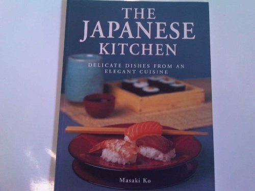 The Japanese Kitchen: Delicate Dishes from an Elegant Cuisine by Masaki Ko (2000) Paperback
