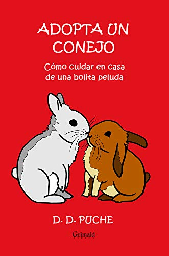Adopta un conejo: Cómo cuidar en casa de una bolita peluda por D. D. Puche