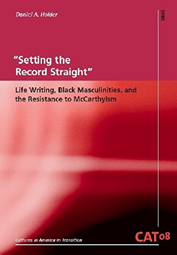 """""""Setting the Record Straight"""": Life Writing, Black Masculinities, and the Resistance to McCarthyism (CAT - Cultures in America in Transition)"""