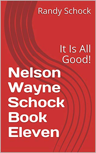 Nelson Wayne Schock Book Eleven: It Is All Good! (English Edition)
