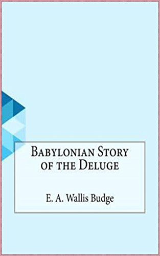 Babylonian Story of the Deluge [First edition] (English Edition)