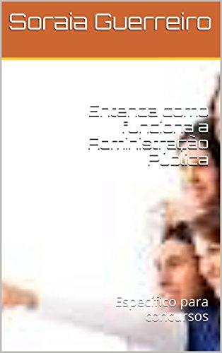 Entenda como funciona a Administração Pública: Específico para concursos (Gestão de Pessoas na Administração Pública) (Portuguese Edition) por Soraia Guerreiro