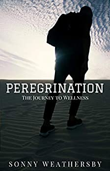 Peregrination: The Journey to Wellness (English Edition) par [Weathersby, Sonny]