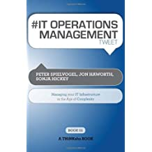 # It Operations Management Tweet Book01: Managing Your It Infrastructure in the Age of Complexity