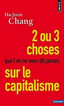 Deux ou trois choses que l'on ne vous dit jamais sur le capitalisme par Chang