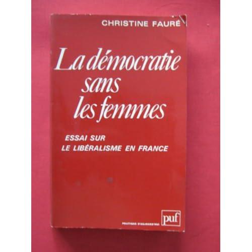 La démocratie sans les femmes: Essai sur le libéralisme en France (Politique daujourdhui)
